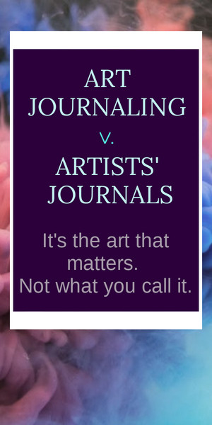 Art journaling or artists journals - the art matters more than the words