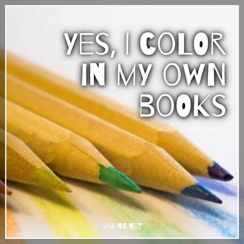 Yes, I Love to Color in My Own Books…