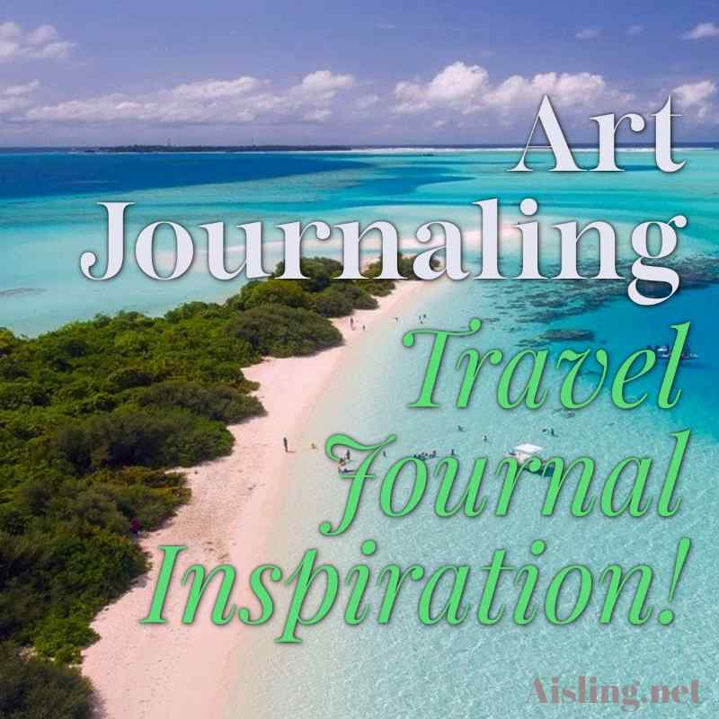 Art Journaling? Travel Journal Inspiration!