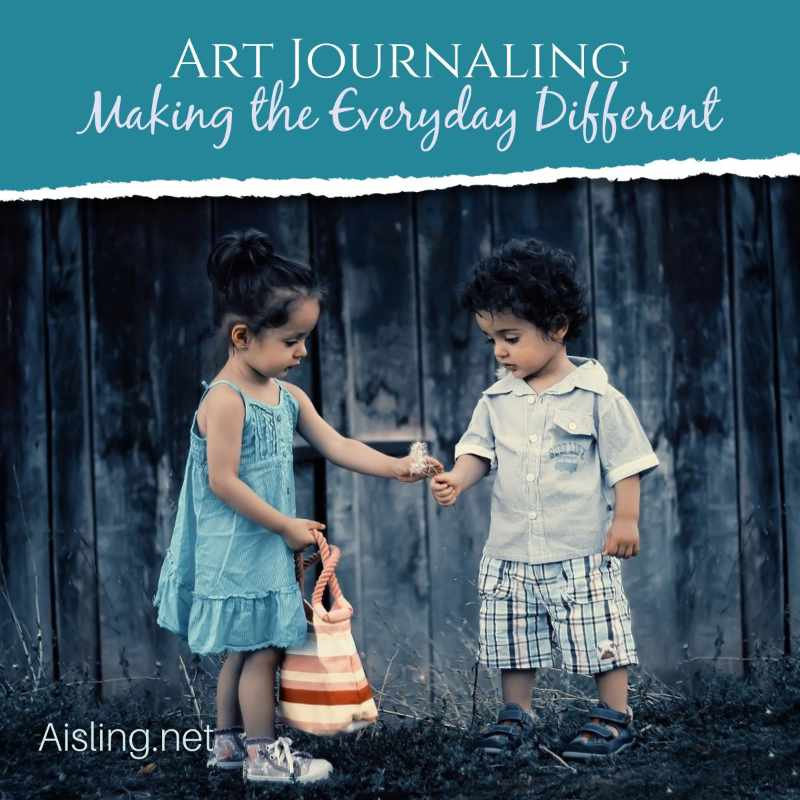 Art Journaling – Making the Everyday Different
